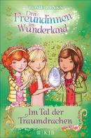 Rosie Banks: Drei Freundinnen im Wunderland: Im Tal der Traumdrachen ★★★★