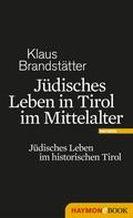 Klaus Brandstätter: Jüdisches Leben in Tirol im Mittelalter