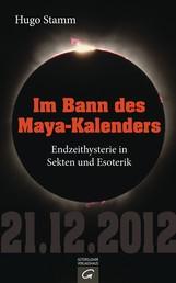 Im Bann des Maya-Kalenders - Endzeithysterie in Sekten und Esoterik