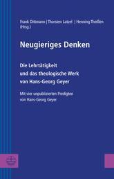 Neugieriges Denken - Die Lehrtätigkeit und das theologische Werk von Hans-Georg Geyer. Mit vier unpublizierten Predigten von Hans-Georg Geyer