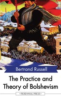Bertrand Russell: The Practice and Theory of Bolshevism