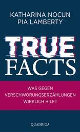True Facts - Was gegen Verschwörungserzählungen wirklich hilft