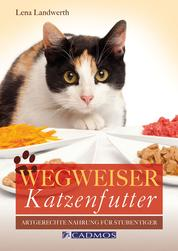 Wegweiser Katzenfutter - Artgerechte Nahrung für Stubentiger