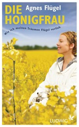 Die Honigfrau - Wie ich meinen Träumen Flügel verlieh