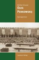 Winfried Schuster: Oleg Penkowskij