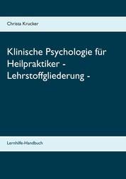 Klinische Psychologie für Heilpraktiker - Lehrstoffgliederung - - Lernhilfe-Handbuch