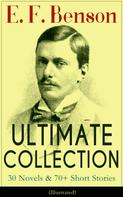 E. F. Benson: E. F. Benson ULTIMATE COLLECTION: 30 Novels & 70+ Short Stories (Illustrated): Mapp and Lucia Series, Dodo Trilogy, The Room in The Tower, Paying Guests, The Relentless City, Historical Works, Biography of Charlotte Bronte…