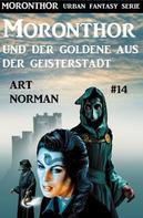 Art Norman: Moronthor und der Goldene aus der Geisterstadt: Moronthor 14
