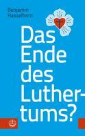 Benjamin Hasselhorn: Das Ende des Luthertums?