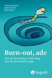 Burn–out, ade - Wie ein Strudelwurm den Weg aus der Stressfalle zeigt
