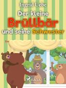 Ingrid Uebe: Der kleine Brüllbär und seine Schwester