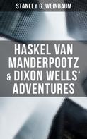Stanley G. Weinbaum: Haskel Van Manderpootz & Dixon Wells' Adventures