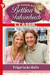 Bettina Fahrenbach Classic 15 – Liebesroman - Trügerische Idylle
