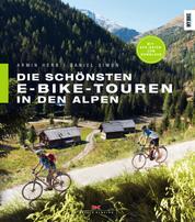 Die schönsten E-Bike-Touren in den Alpen - 25 Touren mit Tipps zu Akkuleistung, Reparaturen und Fahrtechnik