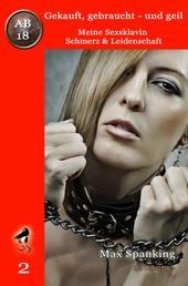 Gekauft, gebraucht - und geil; Meine Sexsklavin - Schmerz & Leidenschaft