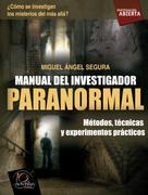Miguel Ángel Segura Ceballo: Manual del investigador paranormal