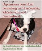 Robert Kopf: Depressionen beim Hund Behandlung mit Homöopathie, Schüsslersalzen und Naturheilkunde ★
