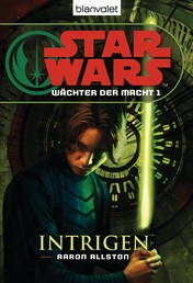 Star Wars. Wächter der Macht 1. Intrigen