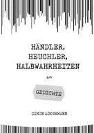 Simon Ackermann: Händler, Heuchler, Halbwahrheiten