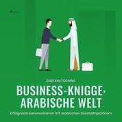 Business-Knigge: Arabische Welt (Ungekürzt) - Erfolgreich kommunizieren mit arabischen Geschäftspartnern