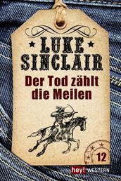 Der Tod zählt die Meilen - Luke Sinclair Western, Band 12