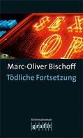 Marc-Oliver Bischoff: Tödliche Fortsetzung ★★★★★