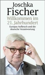 Willkommen im 21. Jahrhundert - Europas Aufbruch und die deutsche Verantwortung