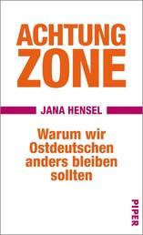 Achtung Zone - Warum wir Ostdeutschen anders bleiben sollten
