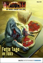 Maddrax - Folge 404 - Fette Tage in Toxx
