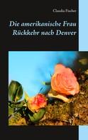 Claudia Fischer: Die amerikanische Frau - Rückkehr nach Denver