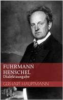 Gerhart Hauptmann: Fuhrmann Henschel - Dialektausgabe