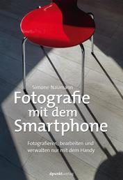 Fotografie mit dem Smartphone - Fotografieren, bearbeiten und verwalten nur mit dem Handy