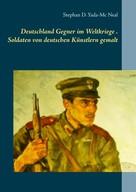 Stephan D. Yada-Mc Neal: Deutschlands Gegner im Weltkriege. Soldaten von deutschen Künstlern gemalt