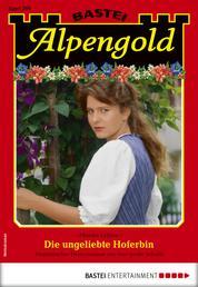 Alpengold 290 - Heimatroman - Die ungeliebte Hoferbin