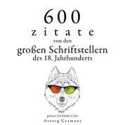 600 Zitate von den großen Schriftstellern des 18. Jahrhunderts - Sammlung bester Zitate