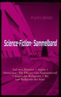 Kurd Laßwitz: Science-Fiction- Sammelband: Auf zwei Planeten + Aspira + Sternentau - Die Pflanze vom Neptunsmond + Gegen das Weltgesetz + Bis zum Nullpunkt des Seins