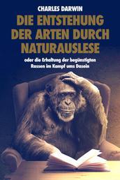 Die Entstehung der Arten durch Naturauslese - oder die Erhaltung der begünstigten Rassen im Kampf ums Dasein (Premium Ebook)