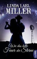 Linda Lael Miller: Wie das helle Feuer der Sterne ★★★