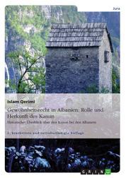 Gewohnheitsrecht in Albanien: Rolle und Herkunft des Kanun - Historischer Überblick über den Kanun bei den Albanern