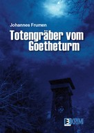 Johannes Frumen: Totengräber von Goetheturm