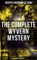 Joseph Sheridan Le Fanu: The Complete Wyvern Mystery (All 3 Volumes in One Edition)