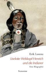 Liselotte Welskopf-Henrich und die Indianer - Eine Biographie