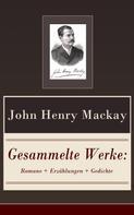 John Henry Mackay: Gesammelte Werke: Romane + Erzählungen + Gedichte