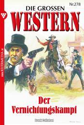 Die großen Western 278 - Der Vernichtungskampf