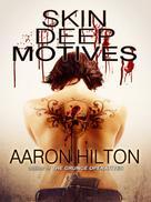 Aaron Hilton: Skin Deep Motives