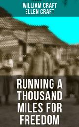 RUNNING A THOUSAND MILES FOR FREEDOM - Incredible Escape of William & Ellen Craft from the Notorious Southern Slavery