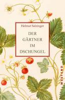 Helmut Salzinger: Der Gärtner im Dschungel
