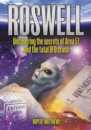 Roswell - Uncovering the Secrets of Area 51 and the Fatal UFO Crash