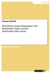 Betriebliche Anspruchsgruppen. Der Shareholder-Value- und der Stakeholder-Value Ansatz