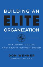 Building an Elite Organization - The Blueprint to Scaling a High-Growth, High-Profit Business